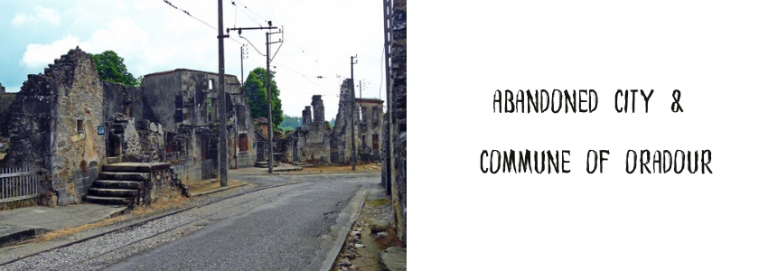 Abandoned City & Commune of Oradour